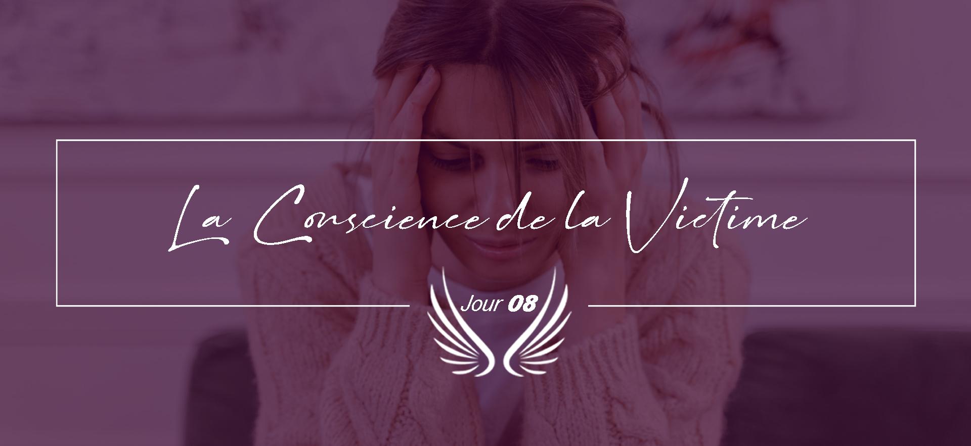 JOUR 8 – LA CONSCIENCE DE LA VICTIME.png