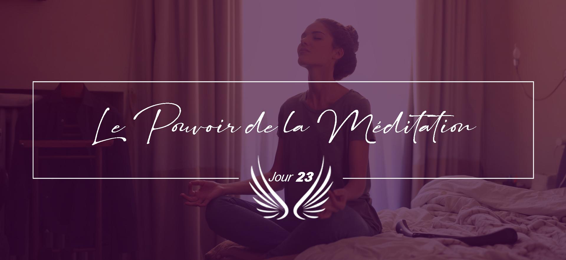 JOUR 23 – LE POUVOIR DE LA MEDITATION.pn