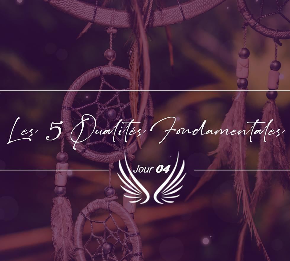 JOUR 4 - LES 5 QUALITES FONDAMENTALES.pn