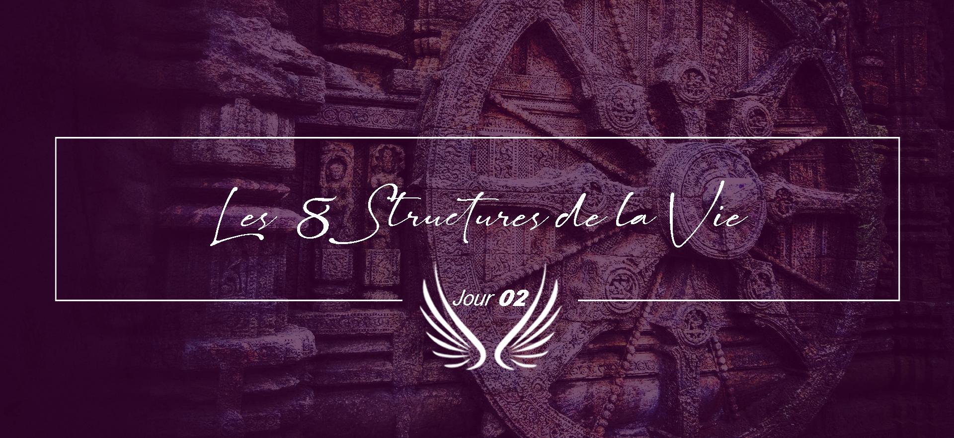 JOUR 2 – LES 8 STRUCTURES DE LA VIE.png