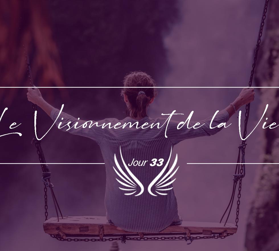 JOUR 33 – LE VISIONNEMENT DE LA VIE.png