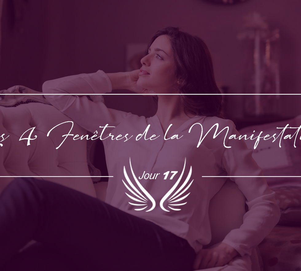 JOUR 17 – LES 4 FENETRES DE LA MANIFESTA