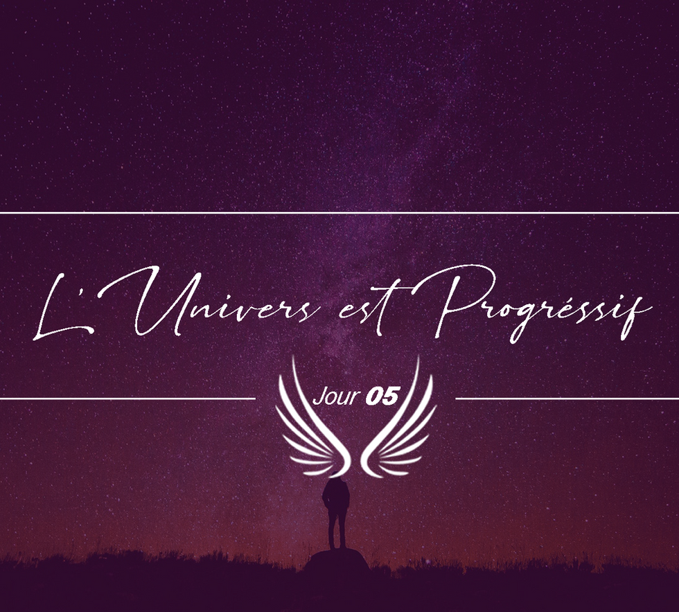 JOUR 5 – L'UNIVERS EST PROGRESSIF.png
