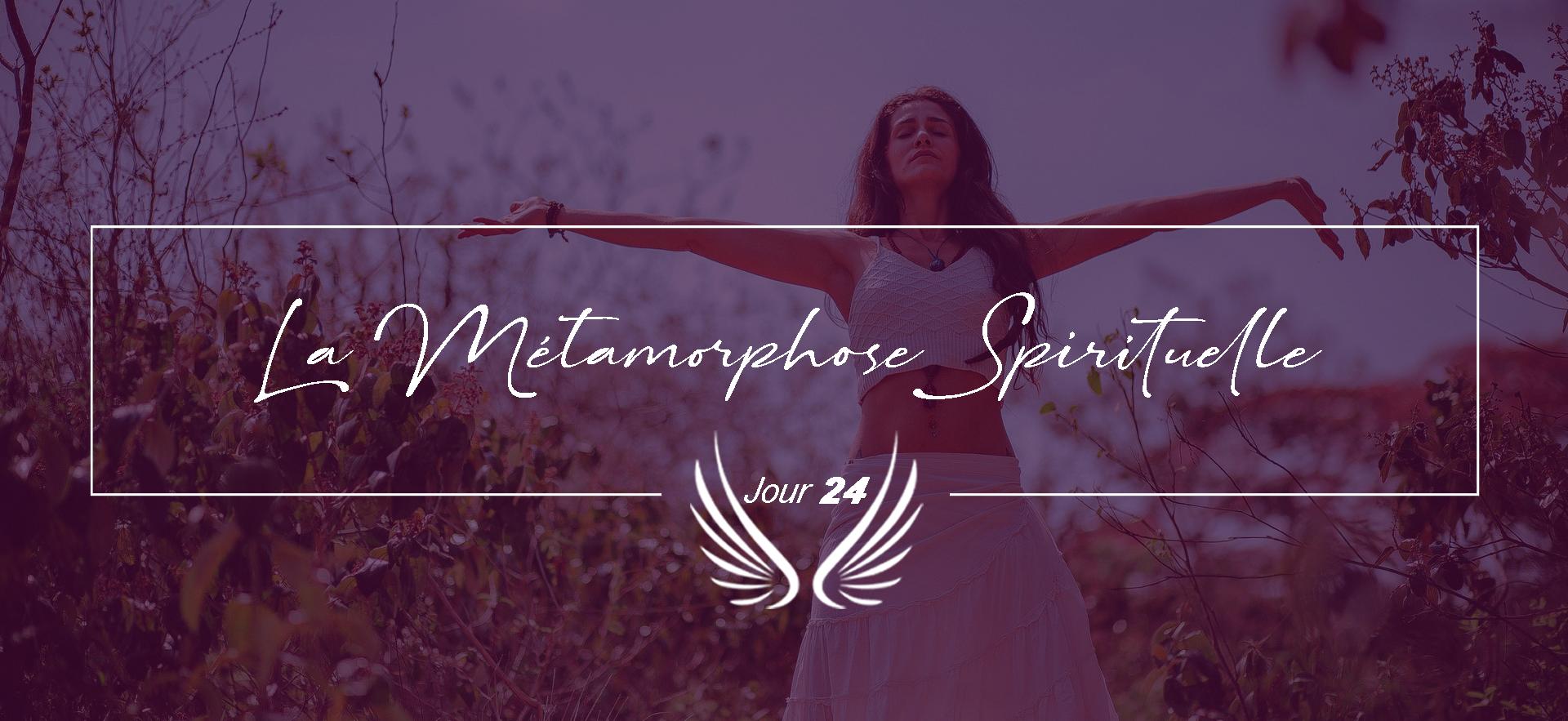 JOUR 24 – LA METAMORPHOSE SPIRITUELLE.pn