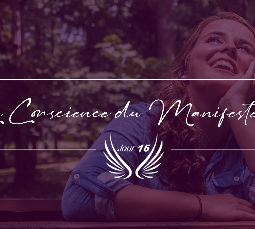 JOUR 15 – CONSCIENCE DU MANIFESTEUR.png