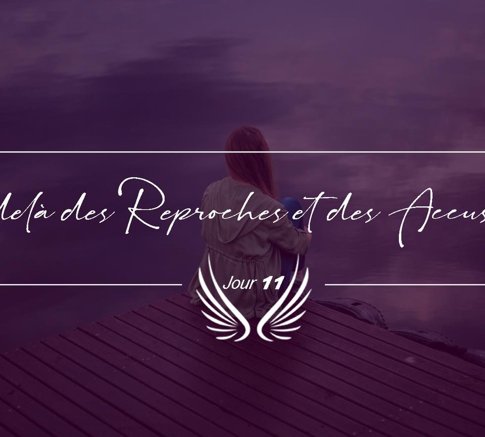 JOUR 11 – AU DELA DES REPROCHES ET DES A