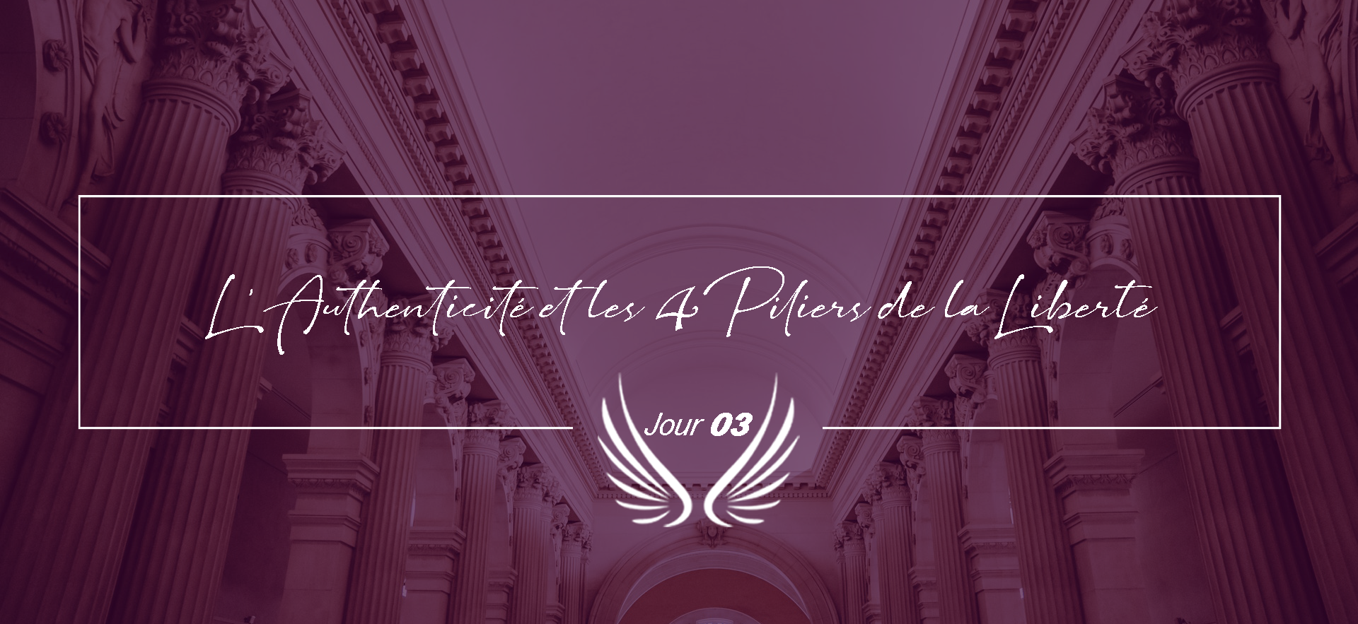 JOUR 3 - L'AUTHENTICITE ET LES 4 PILIERS