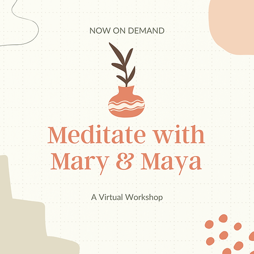 Meditate with Mary and Maya: Virtual Workshop