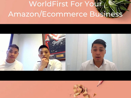 Why You Should Be Using WorldFirst For Your Amazon/Ecommerce Business