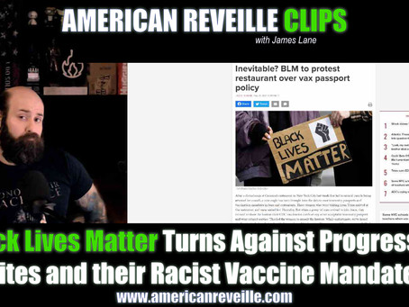 Black Lives Matter Turns Against Progressive Elites and their Racist Vaccine Mandates (Clip)