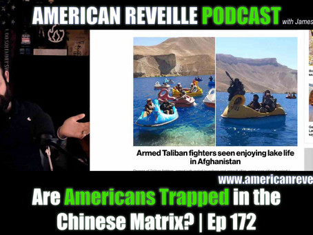 American Reveille | Ep 172 | Are Americans Trapped in the Chinese Matrix?