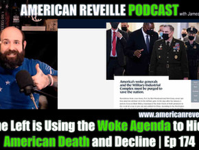 American Reveille | Ep 174 | The Left is Using the Woke Agenda to Hide American Death and Decline