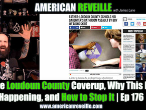 American Reveille | 176 | The Loudoun County Coverup, Why This Is Happening, and How to Stop It