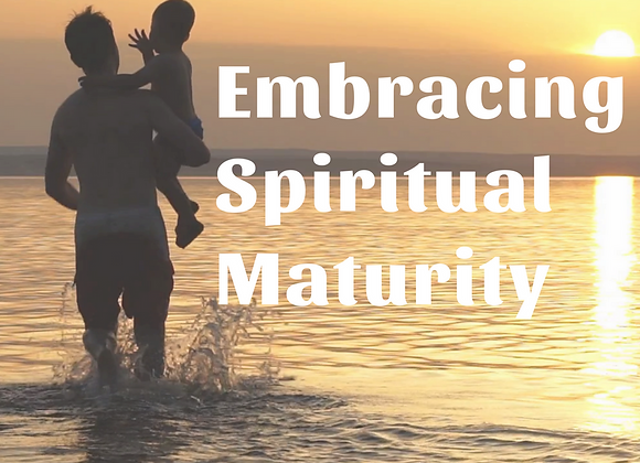Embracing Spiritual Maturity