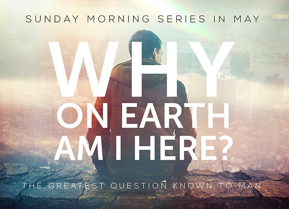 Why On Earth Am I Here? - Part 1 (Downloadable MP3 Audio & Sermon Notes)