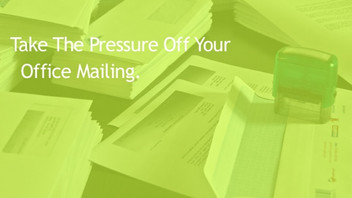 Take The Pressure Off Your Office Mailing.
