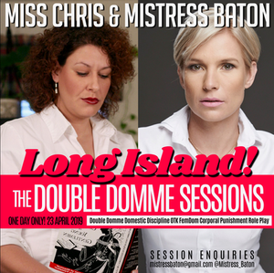 Mistress Baton from South Africa, and Miss Chris from the US of A will be accepting a *very* limited number of domestic discipline, spanking and corporal punishment sessions on April 23, 2019 on Long Island, NY