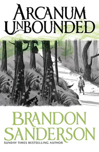 Arcanum Unbounded By Brandon Sanderson / Orion Publishing and Gollancz