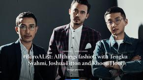 Online Feature : #BuroAList: All things fashion with Tengku Syahmi, Joshua Fitton and Khoon Hooi Des