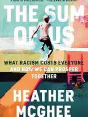 The Sum of Us: What Racism Costs Everyone and How We Can Prosper TogetherBy: Heather McGhee
