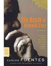 The Death of Artemio Cruz By: Carlos Fuentes