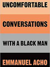 Uncomfortable Conversations With A Black Man By: Emmanuel Acho