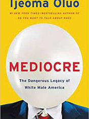 Mediocre: The Dangerous Legacy of White Male America By: Ijeoma Oluo