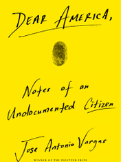 Dear America: Notes of an Undocumented CitizenBy: Jose Antonio Vargas