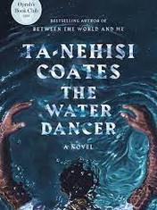 The Water DancerBy: Ta-Nehisi Coates
