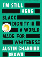 I'm Still Here: Black Dignity in a World Made for WhitenessBy: Austin Channing Brown