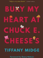 Bury My Heart at Chuck E. Cheese's By: Tiffany Midge