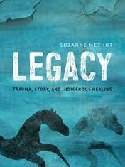 Legacy: Trauma, Story, and Indigenous Healing By: Suzanne Methot