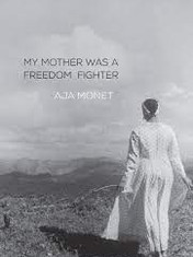 My Mother Was a Freedom Fighter By: Aja Monet