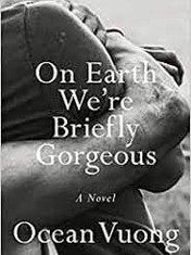 On Earth We're Briefly Gorgeous By: Ocean Vuong