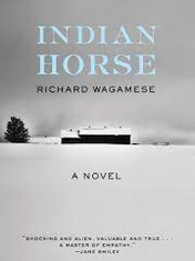 - Indian Horse By: Richard Wagamese