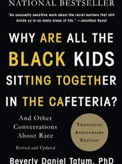 Why Are All Why Are All The Black Kids Sitting Together In The Cafeteria By: Beverly Daniel Tatum