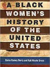 A Black Women's History of the United States By: Daina Ramey Berry and Kali Nicole Gross
