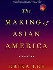The Making of Asian America: A History By: Erika Lee