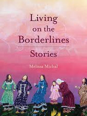 Living on the Borderlines: Stories By: Melissa Michal