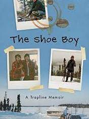 The Shoe Boy: A Trapline Memoir By: Duncan McCue