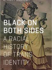 Black on Both Sides: A Racial History of Trans Identity By: C Riley Snorton