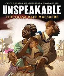 Unspeakable: The Tulsa Race Massacre By: Carole Boston Weatherford