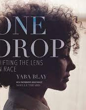 One Drop: Shifting the Lens on RaceBy: Yaba Blay