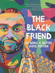 The Black Friend: On Being A Better White Person By: Frederick Joseph