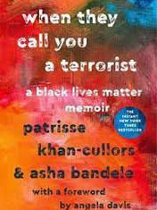 When They Call You a Terrorist: A Black Lives Matter MemoirBy: Asha Bandele and Patrisse Khan-Cullors