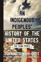 An Indigenous Peoples' History of the United States: For Young People By: Roxanne Dunbar Ortiz, Adapted by: Jeanne Mendoza and Debbie Reese