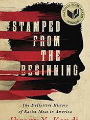 Stamped from the Beginning: The Definitive History of Racist Ideas in AmericaBy: Ibram X. Kendi