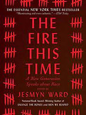 The Fire This Time: A New Generation Speaks About RaceBy: Jesmyn Ward