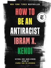 How To Be An Antiracist By: Ibram X. Kendi