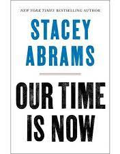 Our Time Is Now By: Stacey Abrams